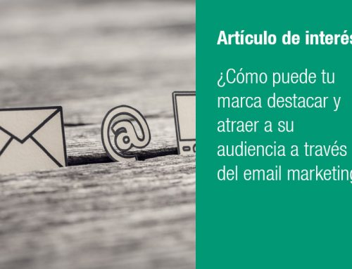 ¿Cómo puede tu marca destacar y atraer a su audiencia a través del email marketing?