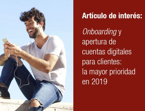 Onboarding y apertura de cuentas digitales para clientes: la mayor prioridad en 2019