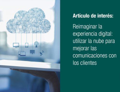 Reimaginar la experiencia digital: utilizar la nube para mejorar las comunicaciones con los clientes