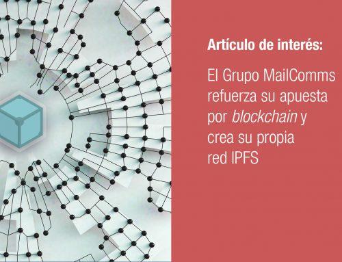El Grupo MailComms refuerza su apuesta por blockchain y crea su propia red IPFS