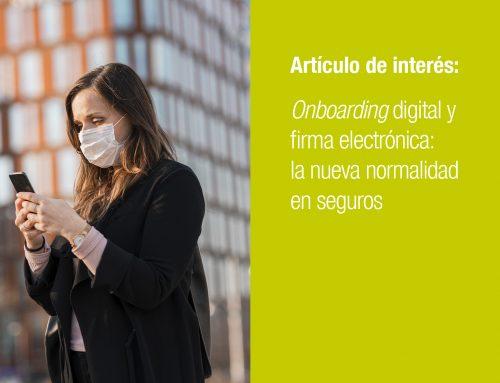 Onboarding digital y firma electrónica: la nueva normalidad en seguros